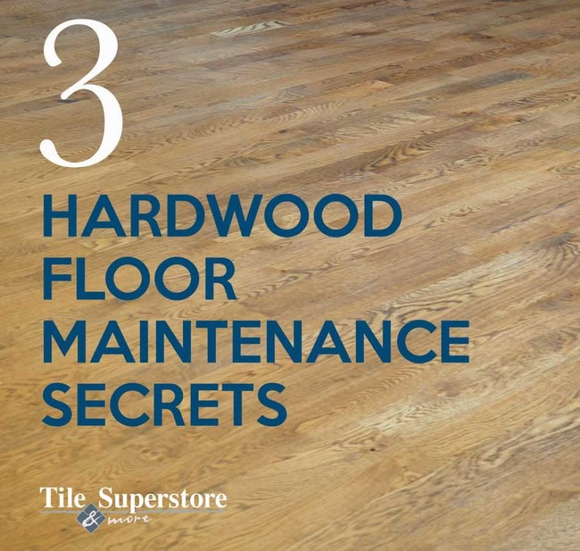 Three Secrets To Maintaining Hardwood Floors Tile Superstore More