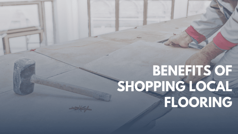 Benefits of Shopping Local Flooring