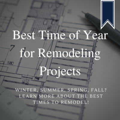 Best Times of Year for Remodeling Projects
