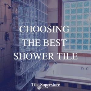 Choosing the best shower tile