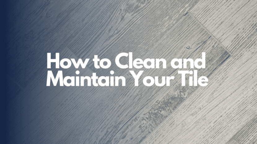 How To Clean and Maintain Your Tile Cover