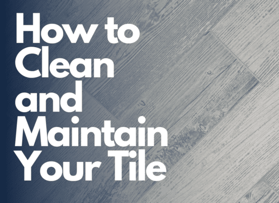 How To Clean and Maintain Your Tile