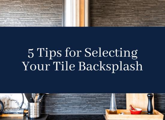 5 Tips For Selecting Your Tile Backsplash Blog Cover