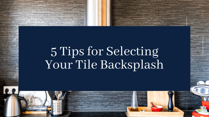 5 Tips For Selecting Your Tile Backsplash Blog Cover